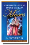 Christians Are Not Under the Law of Moses - By Luis Yosefus